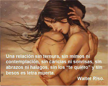 """Una relación sin ternura, sin mimos ni contemplación, sin caricias ni sonrisas, sin abrazos ni halagos, sin los """"te quiero"""" y sin besos es letra muerta."""