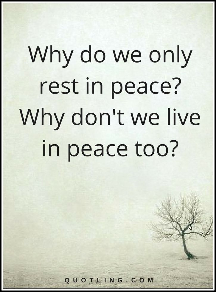 Why do we only rest in peace? Why don't we live in peace too?