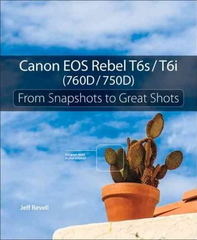 Canon EOS Rebel T6s / T6i: From Snapshots to Great Shots