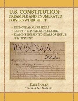 Help your students understand the Preamble as never before through critical analysis skills and examining the powers of Congress listed in Article I.  Reading the Constitution is one thing, but thinking carefully and critically about it is far more valuable! This Preamble worksheet will give teachers the tools they need to help students analyze the Enumerated Powers of Congress. Many students find the Enumerated Powers rather boring, but there's no reason for it, not with this workshe...