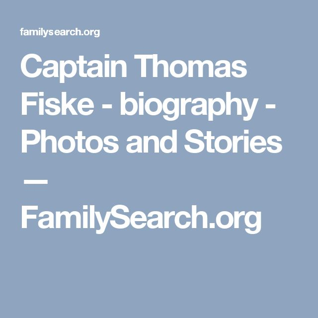 Captain Thomas Fiske - biography - Photos and Stories — FamilySearch.org