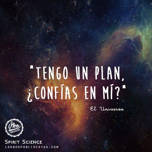 """""""Tengo un plan, ¿confías en mí?"""" - El Universo"""
