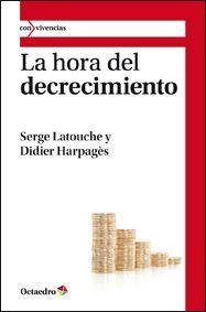 La hora del decrecimiento / Serge Latouche, Didier Harpagès ; traducción de Rosa Bertran Alcázar. 1ª ed. Barcelona : Octaedro, 2011 http://absysnetweb.bbtk.ull.es/cgi-bin/abnetopac01?TITN=456820