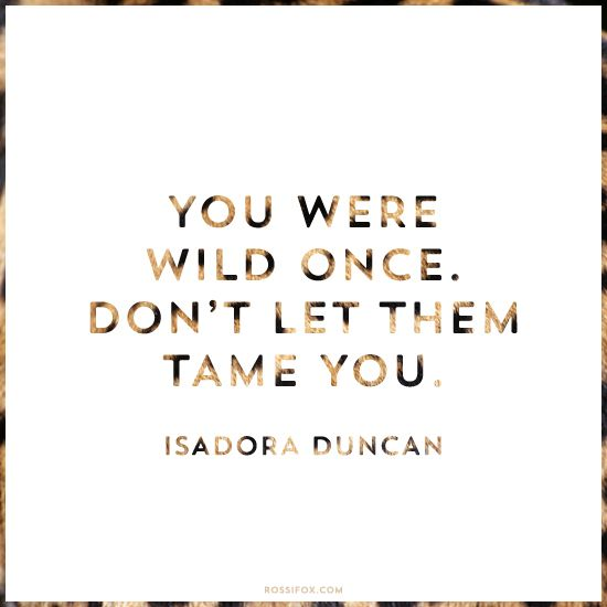 Isadora Duncan Quote About Being Untamed | Rossi Fox