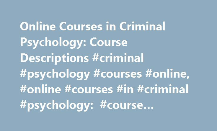 Online Courses in Criminal Psychology: Course Descriptions #criminal #psychology #courses #online, #online #courses #in #criminal #psychology: #course #descriptions http://philippines.nef2.com/online-courses-in-criminal-psychology-course-descriptions-criminal-psychology-courses-online-online-courses-in-criminal-psychology-course-descriptions/  # Online Courses in Criminal Psychology: Course Descriptions Online courses in criminal psychology are commonly included in Master of Arts (M.A.) or…