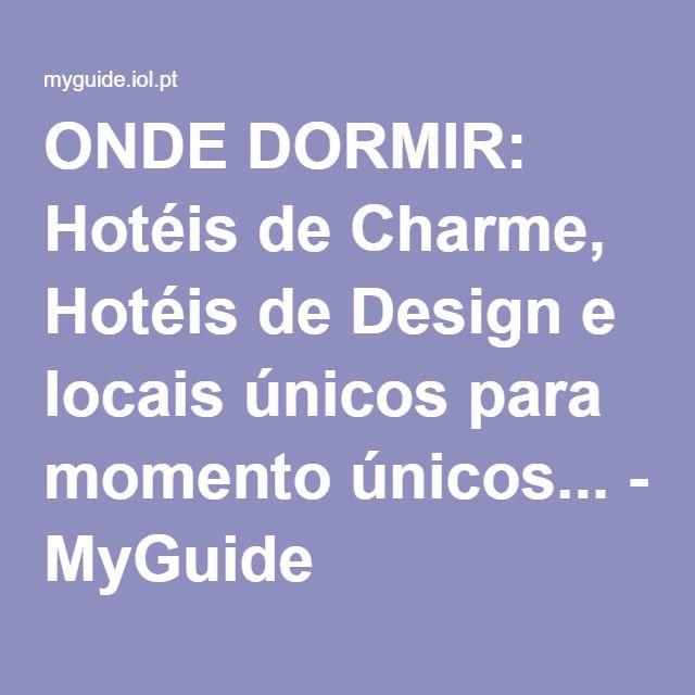 ONDE DORMIR: Hotéis de Charme, Hotéis de Design e locais únicos para momento únicos... - MyGuide
