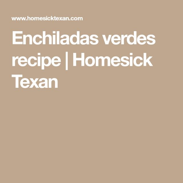 Enchiladas verdes recipe | Homesick Texan