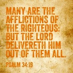 """Many are the afflictions of the righteous, but the Lord delivers him out of them all."" (Psalm 34:19)"