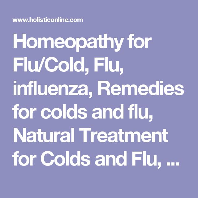 Homeopathy for Flu/Cold, Flu, influenza, Remedies for colds and flu, Natural Treatment for Colds and Flu, alternative remedies for flu, complementary remedies for flu, integrative medicine approaches to treating cold and flu