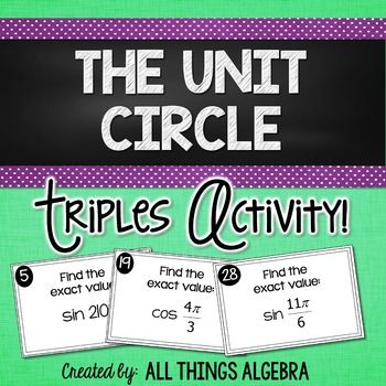 Unit Circle Triples Activity With this triples matching activity, students will practice fluency in identifying exact trigonometric function values for angles found on the unit circle. Functions include sine, cosine, tangent, cosecant, secant, and cotangent.