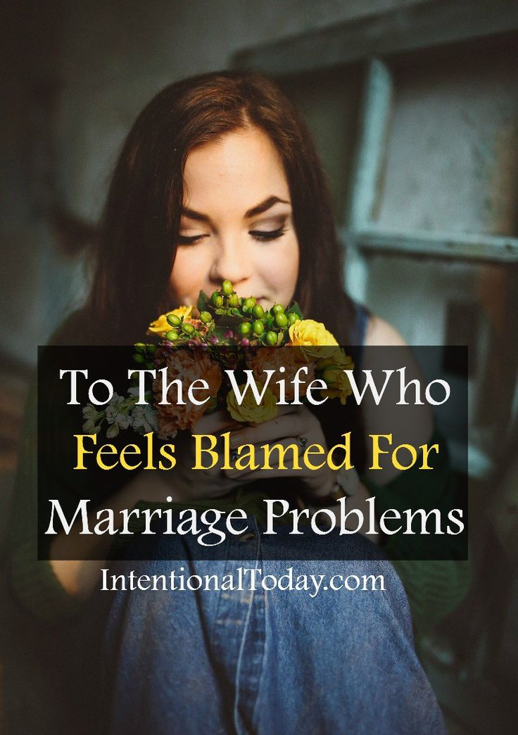 To the wife who feels blamed for problems in marriage: what you need to know.