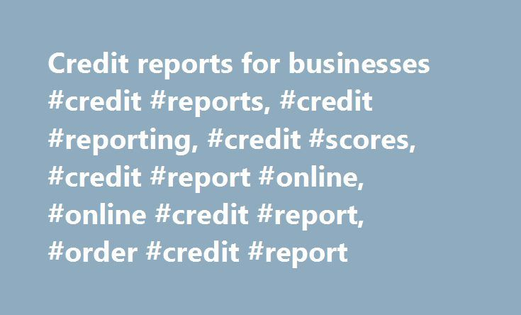 Credit reports for businesses #credit #reports, #credit #reporting, #credit #scores, #credit #report #online, #online #credit #report, #order #credit #report http://uk.nef2.com/credit-reports-for-businesses-credit-reports-credit-reporting-credit-scores-credit-report-online-online-credit-report-order-credit-report/  # All About Credit Reporting – Including All 3 credit Bureaus This is the best customer service I have received in a long time! Thank you for your efforts and for following up…