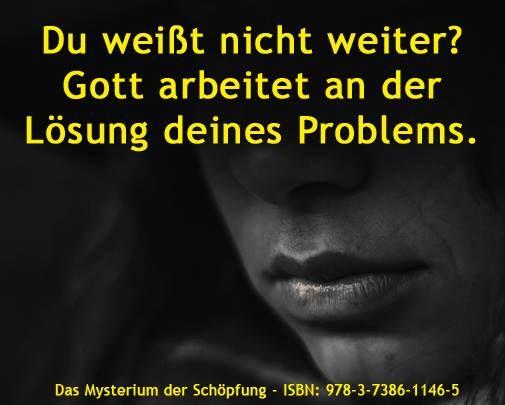 Du weißt nicht weiter? Gott arbeitet an der Lösung deines Problems.