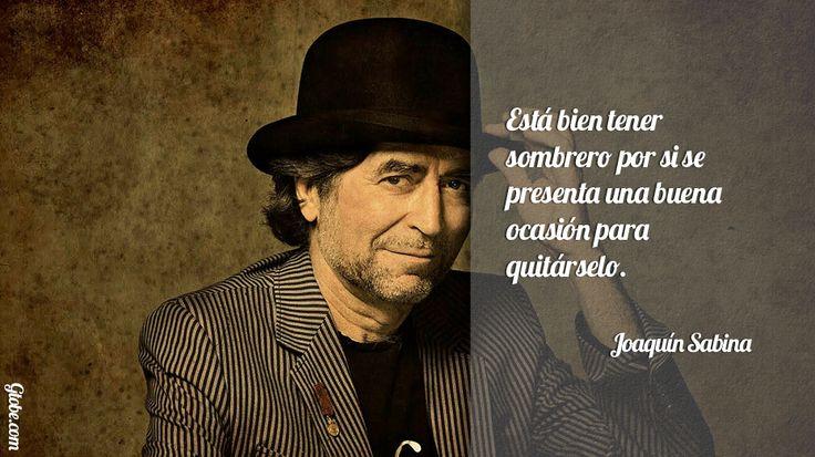 Está bien tener sombrero por si se presenta una buena ocasión para quitárselo – Joaquín Sabina