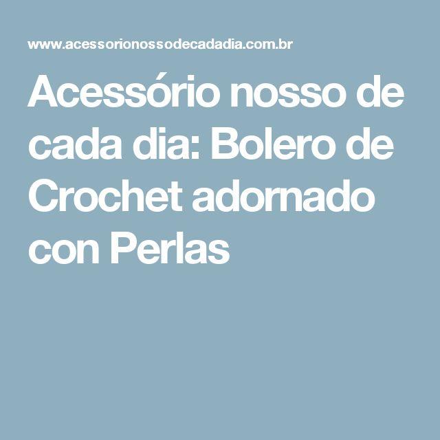 Acessório nosso de cada dia: Bolero de Crochet adornado con Perlas