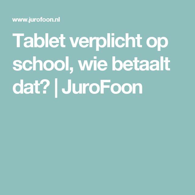Tablet verplicht op school, wie betaalt dat?  | JuroFoon