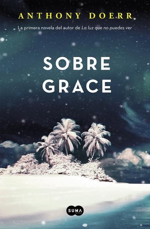 Sobre Grace / Anthony Doerr. Suma de letras , 2016.