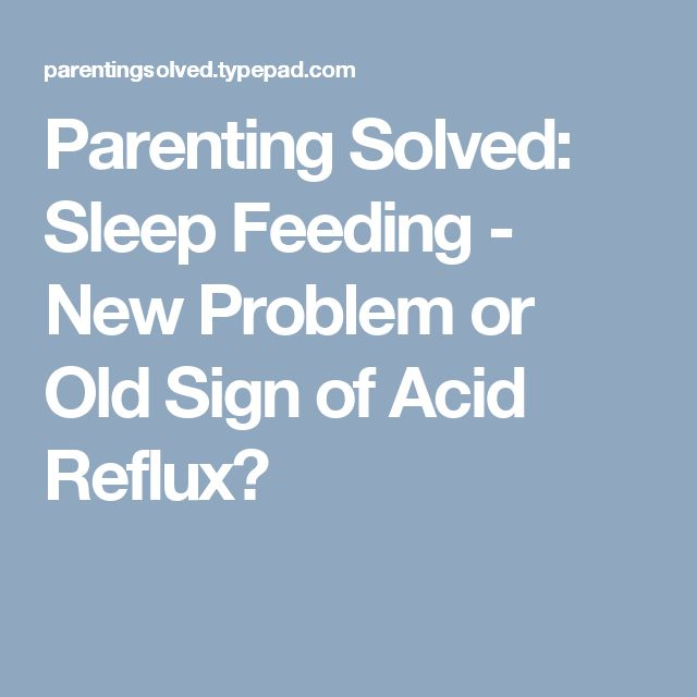 Parenting Solved: Sleep Feeding - New Problem or Old Sign of Acid Reflux?