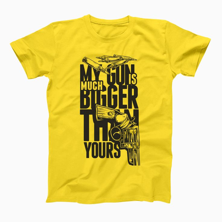 My Gun Is Much Bigger Than Yours T-shirt