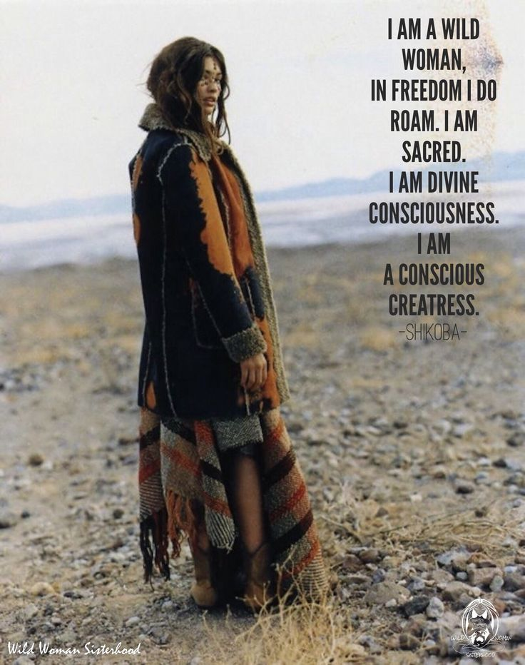 I am a Wild Woman, in freedom I do roam. I am Sacred. I am divine consciousness. I am a conscious Creatress. -Shikoba