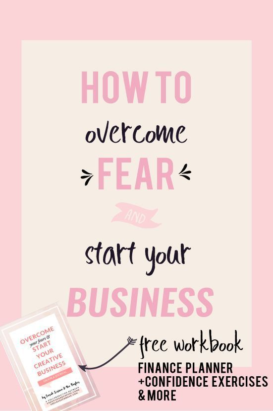 How To Overcome Fear & Start Your Own Business