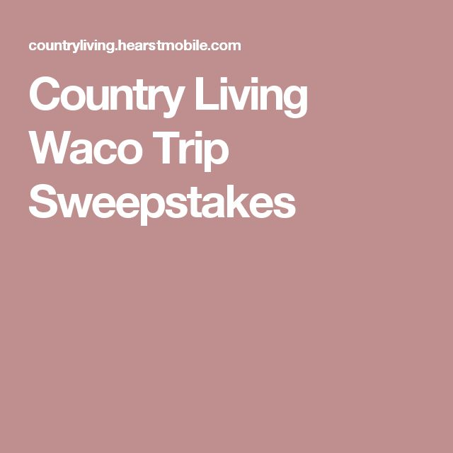 Country Living Waco Trip Sweepstakes