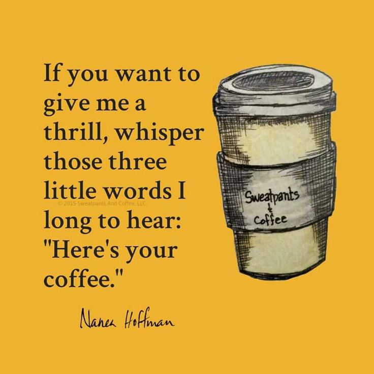 ...here's your coffee!