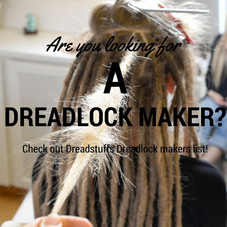 Are you looking for a dreadlock maker in your area?  Go over to:  and you will see diffrent dreadlock makers world wide!
