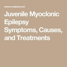 Juvenile Myoclonic Epilepsy Symptoms, Causes, and Treatments
