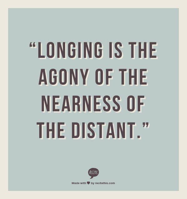 """""""Longing ..."""" -Martin Heidegger"""
