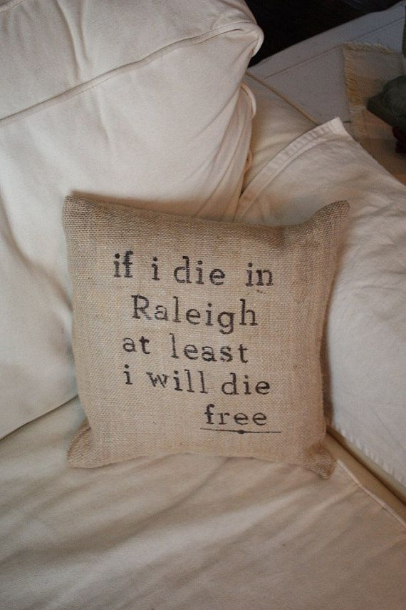 Decorative Pillows Raleigh Nc : If I die in Raleigh Burlap Throw Pillow Burlap throw pillows, Lyrics and True stories