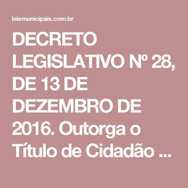 DECRETO LEGISLATIVO Nº 28, DE 13 DE DEZEMBRO DE 2016.  Outorga o Título de Cidadão Honorário de Joinville ao Senhor Wilson Lamberto Doin, artista plástico reconhecido pelos trabalhos artísticos prestados e expostos no Município de Joinville.  O Presidente da Câmara de Vereadores de Joinville, Estado de Santa Catarina, de acordo com o art. 47, § 1º da Lei Orgânica do Município, faz saber que o Plenário aprovou e ele decreta:  Art. 1º Fica outorgado o Título de Cidadão Honorário de Joinville…