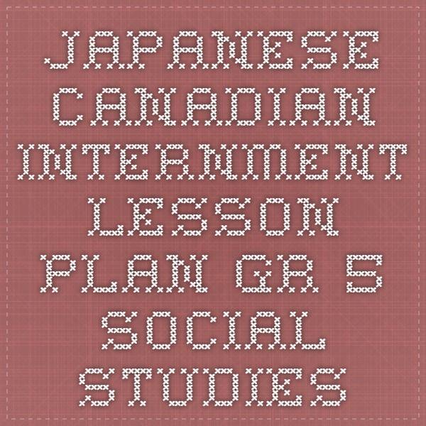 Japanese Canadian Internment Lesson Plan - Gr 5 Social studies