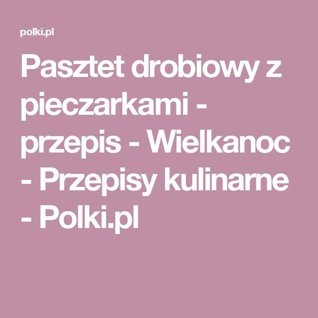 Pasztet drobiowy z pieczarkami - przepis - Wielkanoc - Przepisy kulinarne - Polki.pl