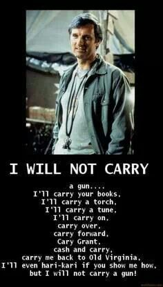 M*A*S*H, Hawkeye Pierce...I will not carry a gun!