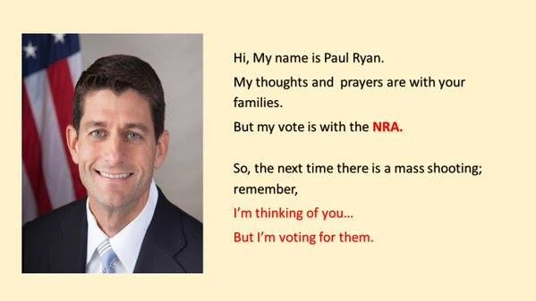 Asshole Paul Ryan : Thinking of you and praying for your dead family member...but his vote belongs to the N.R.A.