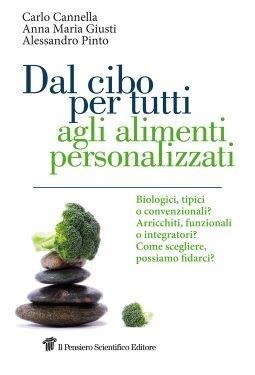 """""""Dal cibo per tutti agli alimenti personalizzati"""", Anna Maria Giusti, Alessandro Pinto, Carlo Cannella"""