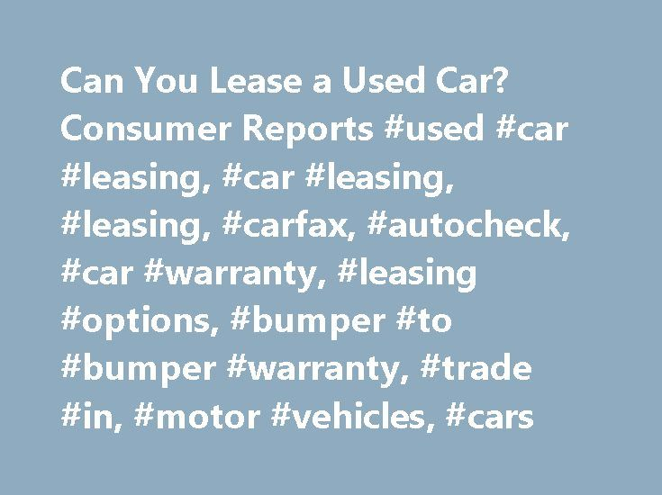 Can You Lease a Used Car? Consumer Reports #used #car #leasing, #car #leasing, #leasing, #carfax, #autocheck, #car #warranty, #leasing #options, #bumper #to #bumper #warranty, #trade #in, #motor #vehicles, #cars http://wichita.remmont.com/can-you-lease-a-used-car-consumer-reports-used-car-leasing-car-leasing-leasing-carfax-autocheck-car-warranty-leasing-options-bumper-to-bumper-warranty-trade-in-motor-vehi/  # Please Refresh Your Browser Window Can you lease a used car? Used-car leasing is a…