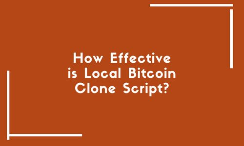 How effective is the #Local #Bitcoin clone #script?  Know about all the essential features.