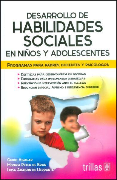 Desarrollo de habilidades sociales en niños y adolescentes. Programas para padres, docentes y psicólogos