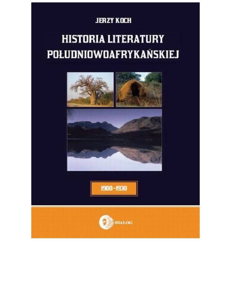 """Historia literatury południowoafrykańskiej. Literatura afrikaans (okres usamodzielnienia 1900-1930)- ebook,""""Praca prof. Jerzego Kocha jest pionierska nie tylko na gruncie polskim. Napisana piękną polszczyzną książka daje rzetelną wiedzę o fascynującej literaturze południowoafrykańskiej, rozwiewa wiele uprzedzeń i stereotypów, a przy tym widać, że tworzona była z pasją. Należy dobitnie podkreślić, książka prezentuje przede wszystkim rezultaty wieloletnich studiów i badań własnych Autora. Za…"""