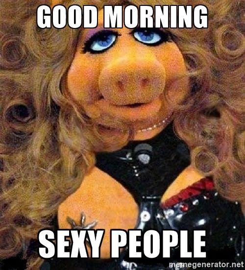 Good morning sexy people - Sexy Miss Piggy | Meme Generator