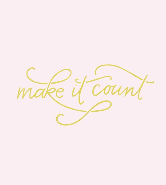 Simple hand-lettered type in gold on pastel pink. I just love how a few simple swashes can make such a simple phrase stand out and look so lovely. Make it count.