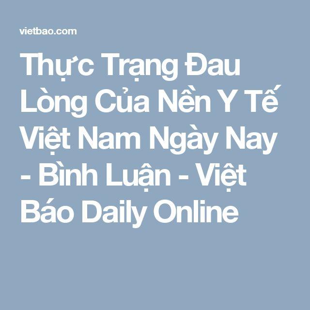 Thực Trạng Đau Lòng Của Nền Y Tế Việt Nam Ngày Nay - Bình Luận - Việt Báo Daily Online