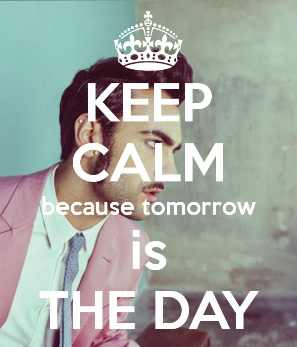 KEEP CALM because tomorrow is THE DAY