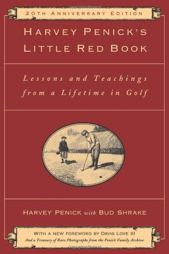 Harvey Penick's Little Red Book: Lessons And Teachings From A Lifetime In Golf/Harvey Penick. Great read!!