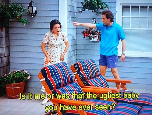 Seinfeld quote - Jerry & Elaine just saw the ugly baby, 'The Hamptons'