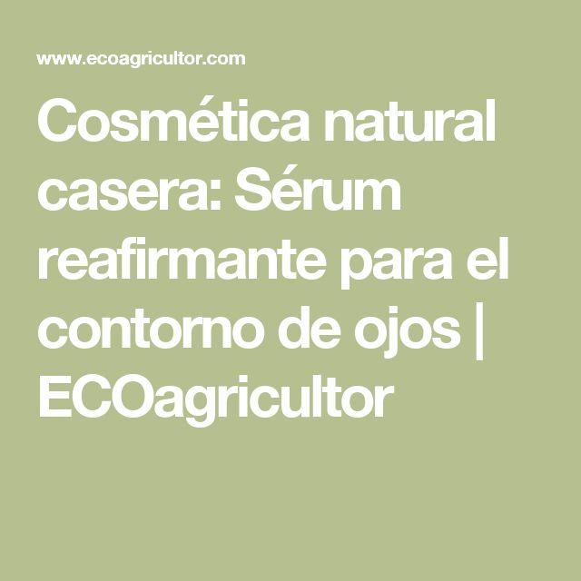 Cosmética natural casera: Sérum reafirmante para el contorno de ojos   ECOagricultor