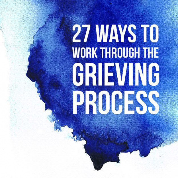 Ways to work through grief.                                                                                                                                                                                 More