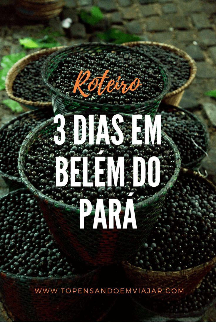 Roteiro de 3 dias em Belém do Pará, pra você se apaixonar por uma das cidades mais incríveis do Brasil.